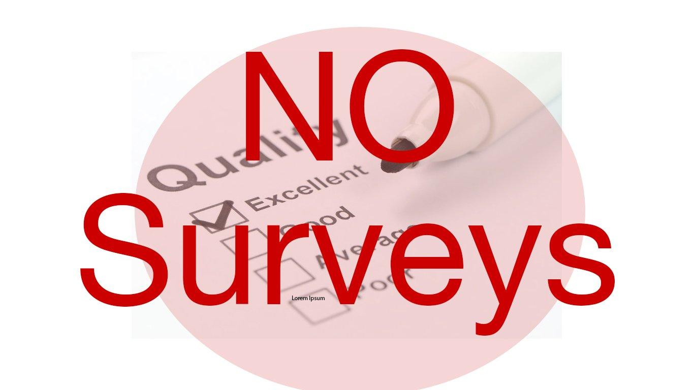 No surveys for customer satisfaction